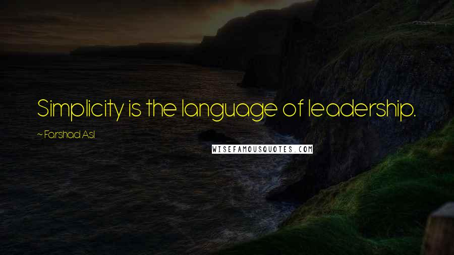 Farshad Asl quotes: Simplicity is the language of leadership.
