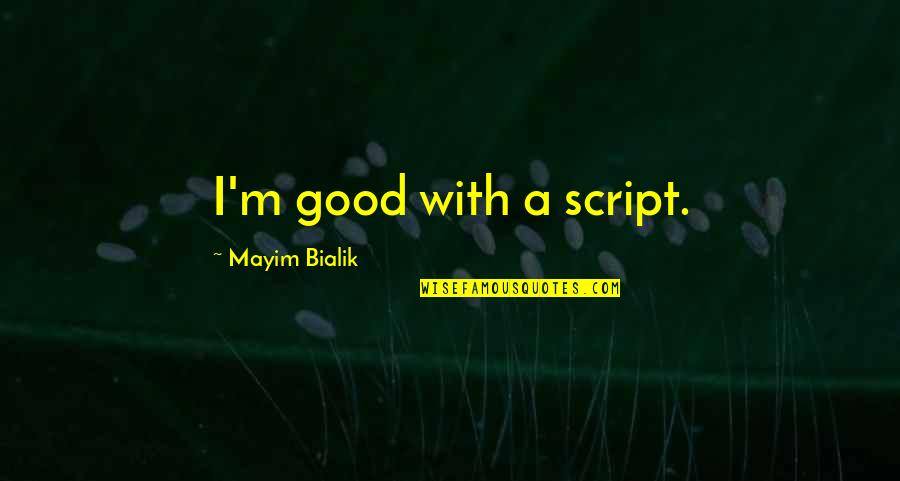 Farslayer Quotes By Mayim Bialik: I'm good with a script.