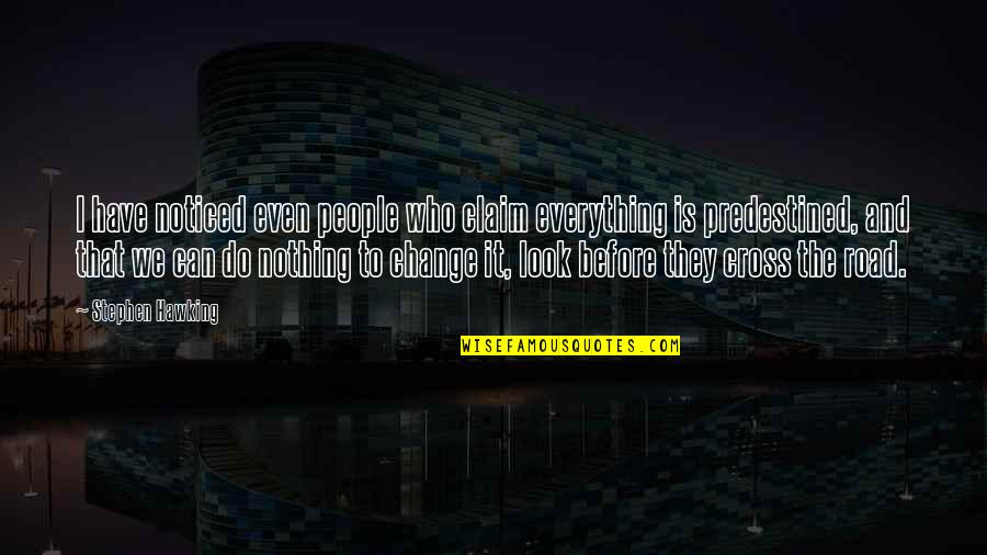 Farslayer Quotes By Stephen Hawking: I have noticed even people who claim everything