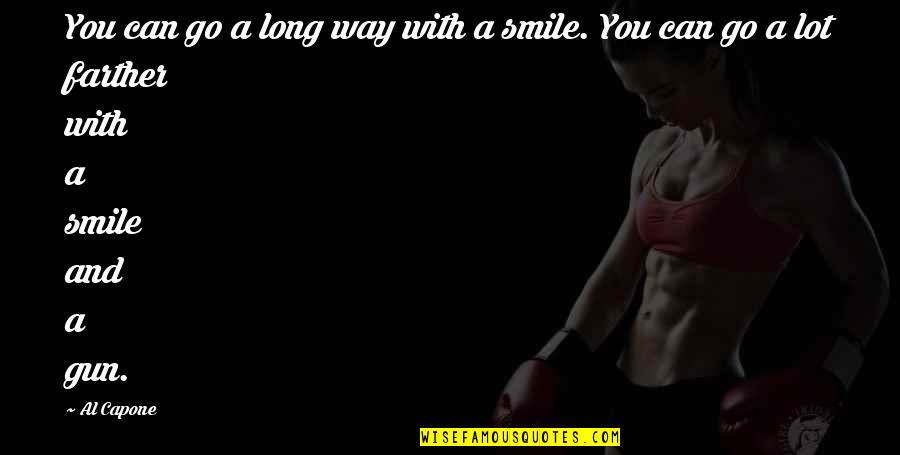 Farther Quotes By Al Capone: You can go a long way with a