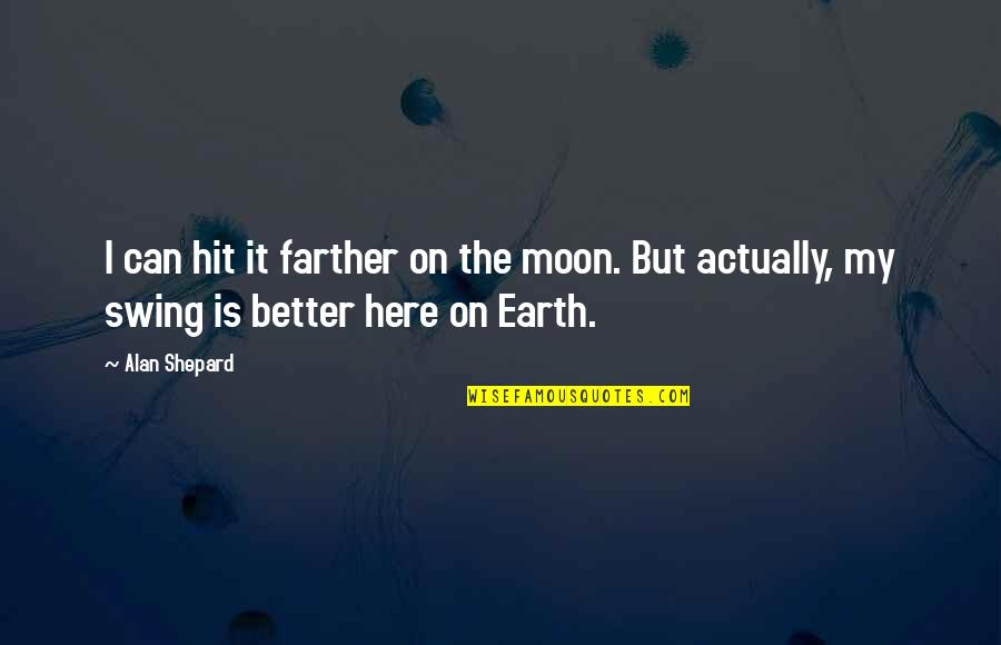 Farther Quotes By Alan Shepard: I can hit it farther on the moon.