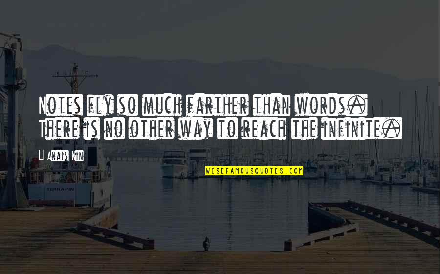 Farther Quotes By Anais Nin: Notes fly so much farther than words. There