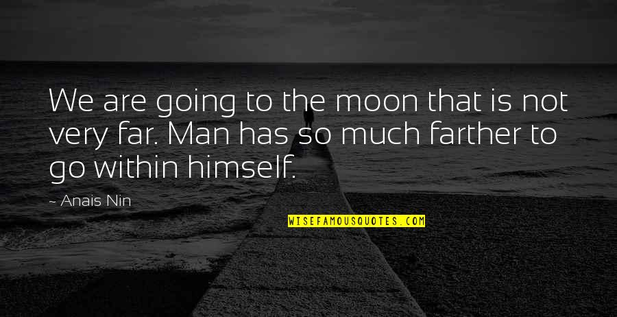 Farther Quotes By Anais Nin: We are going to the moon that is