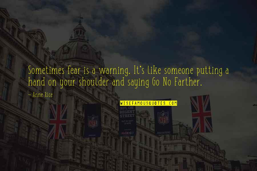 Farther Quotes By Anne Rice: Sometimes fear is a warning. It's like someone