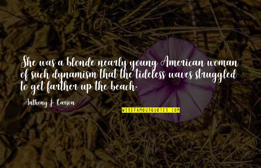 Farther Quotes By Anthony J. Carson: She was a blonde nearly young American woman