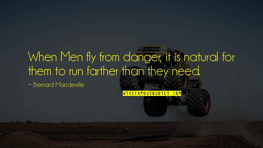 Farther Quotes By Bernard Mandeville: When Men fly from danger, it is natural