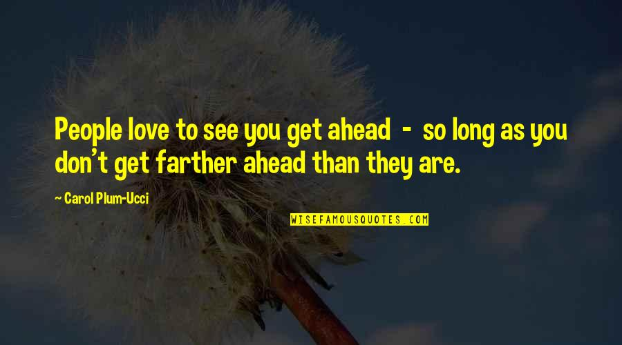 Farther Quotes By Carol Plum-Ucci: People love to see you get ahead -