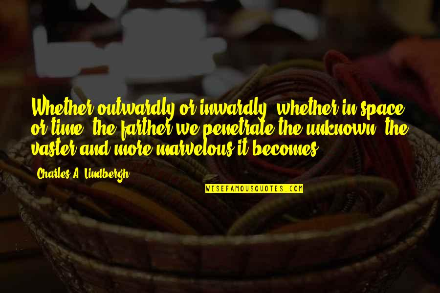 Farther Quotes By Charles A. Lindbergh: Whether outwardly or inwardly, whether in space or