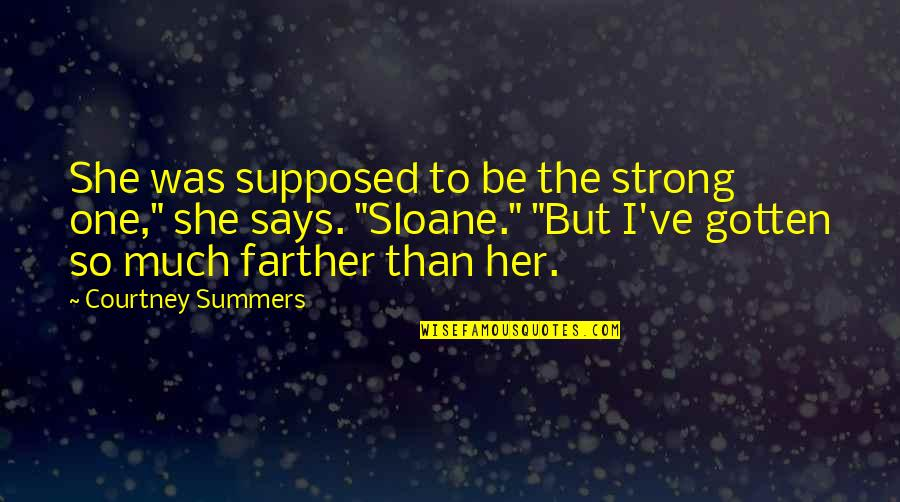 """Farther Quotes By Courtney Summers: She was supposed to be the strong one,"""""""