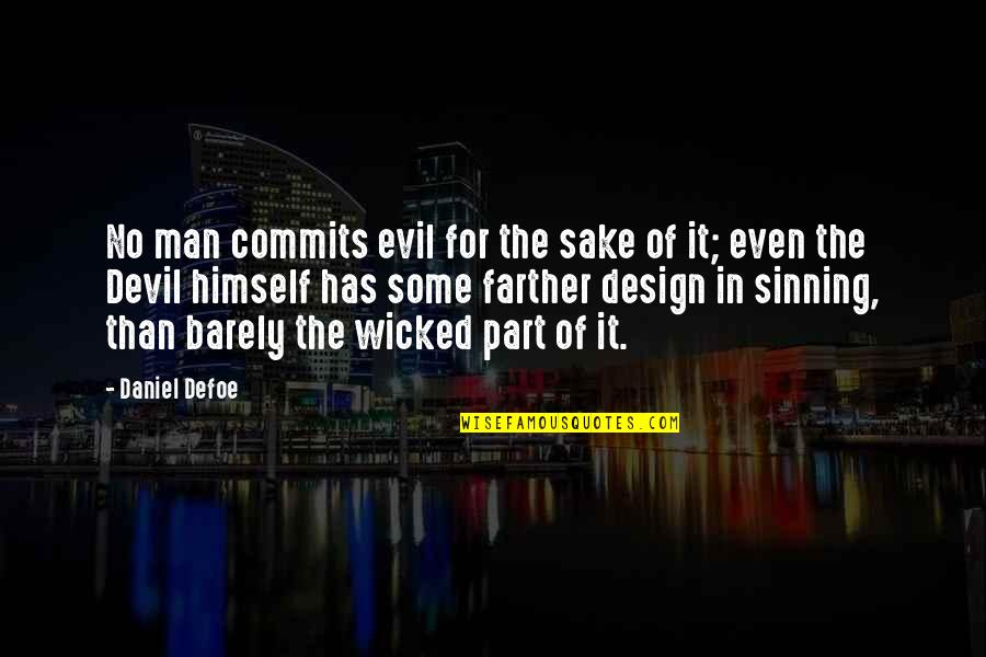 Farther Quotes By Daniel Defoe: No man commits evil for the sake of