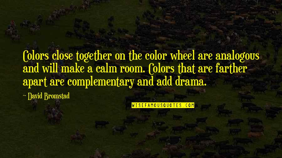 Farther Quotes By David Bromstad: Colors close together on the color wheel are