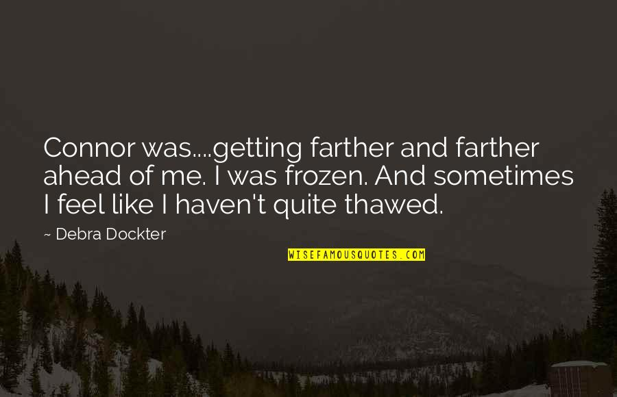 Farther Quotes By Debra Dockter: Connor was....getting farther and farther ahead of me.