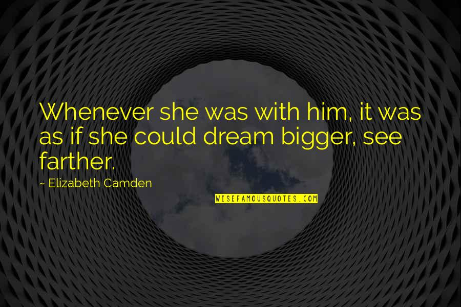 Farther Quotes By Elizabeth Camden: Whenever she was with him, it was as