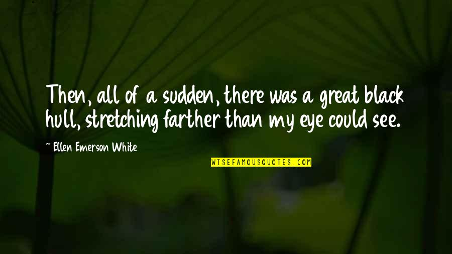 Farther Quotes By Ellen Emerson White: Then, all of a sudden, there was a