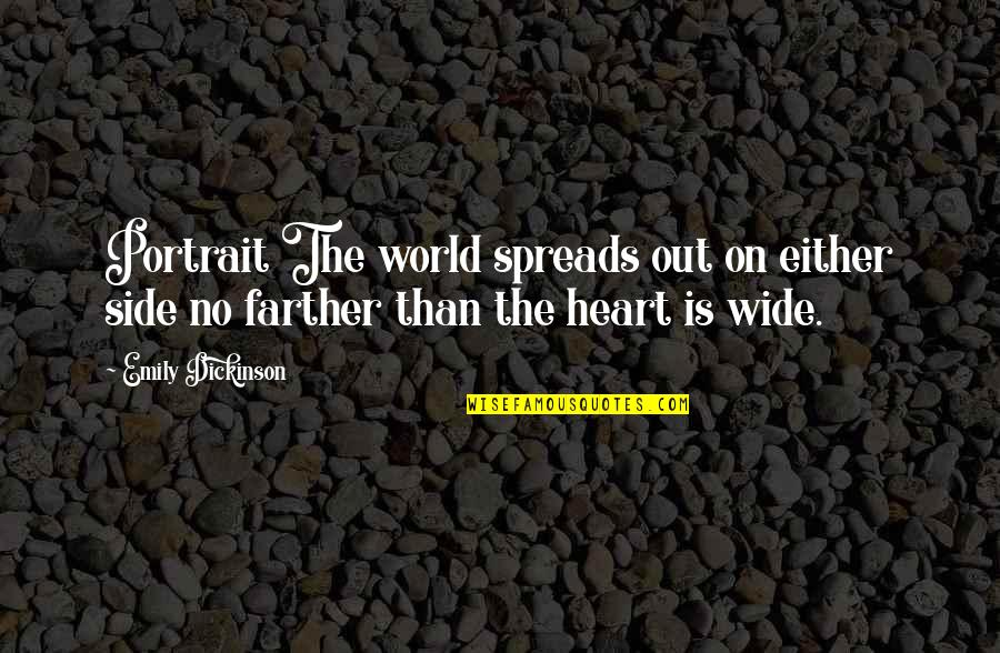 Farther Quotes By Emily Dickinson: Portrait The world spreads out on either side