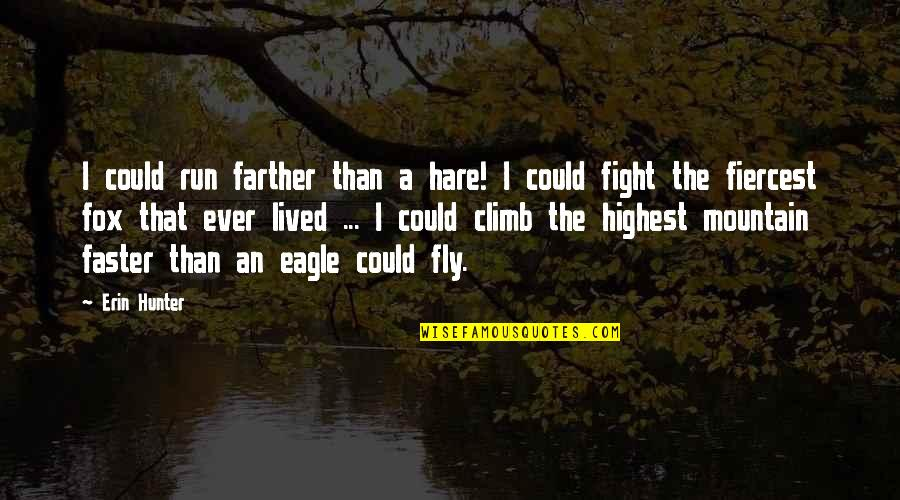Farther Quotes By Erin Hunter: I could run farther than a hare! I
