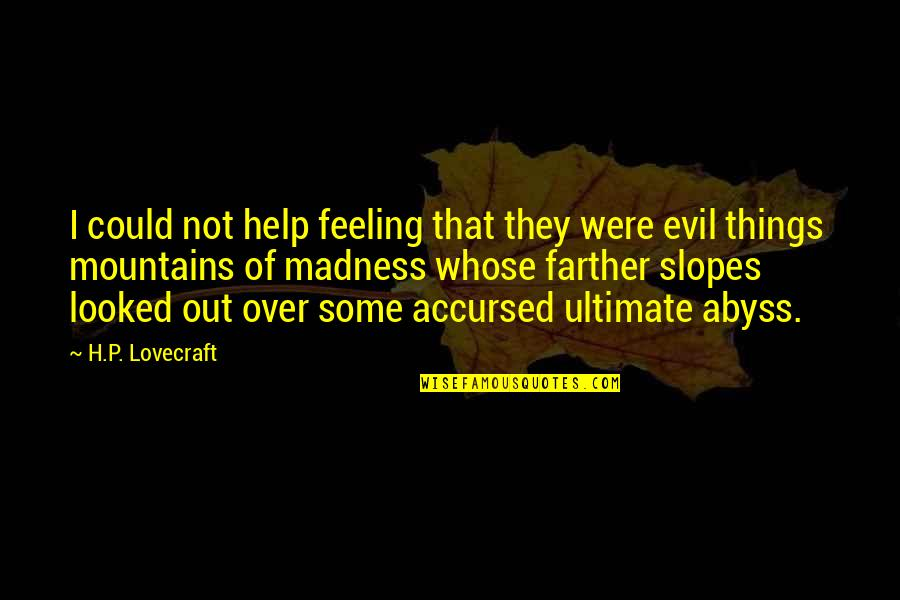 Farther Quotes By H.P. Lovecraft: I could not help feeling that they were