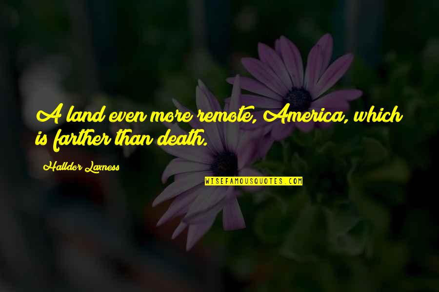 Farther Quotes By Halldor Laxness: A land even more remote, America, which is