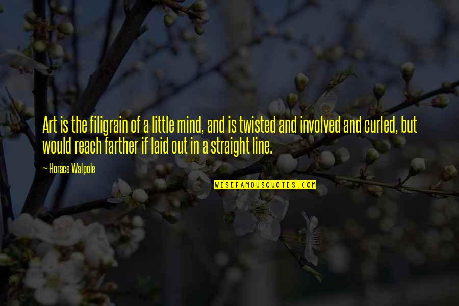 Farther Quotes By Horace Walpole: Art is the filigrain of a little mind,