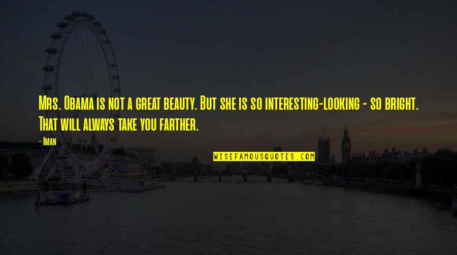 Farther Quotes By Iman: Mrs. Obama is not a great beauty. But