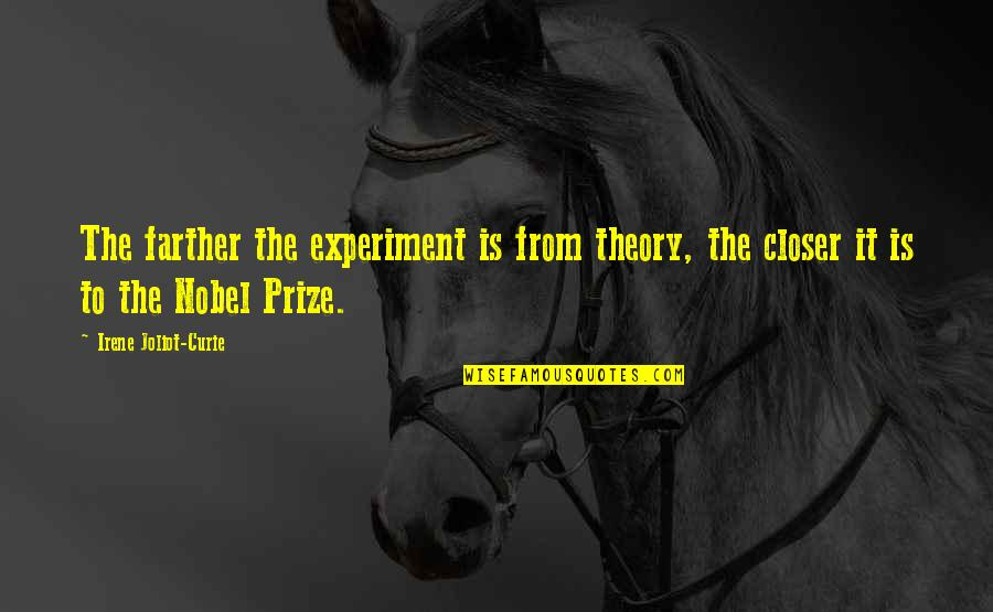 Farther Quotes By Irene Joliot-Curie: The farther the experiment is from theory, the
