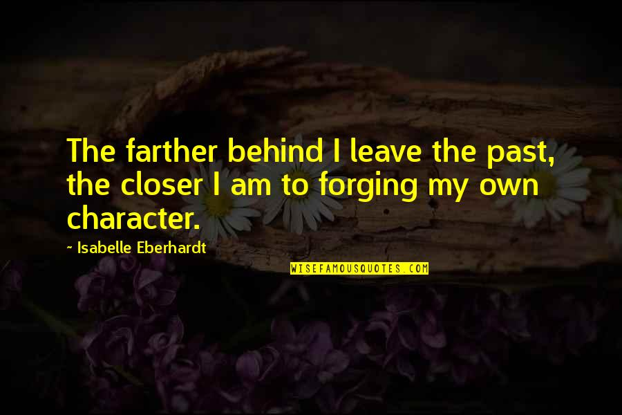 Farther Quotes By Isabelle Eberhardt: The farther behind I leave the past, the