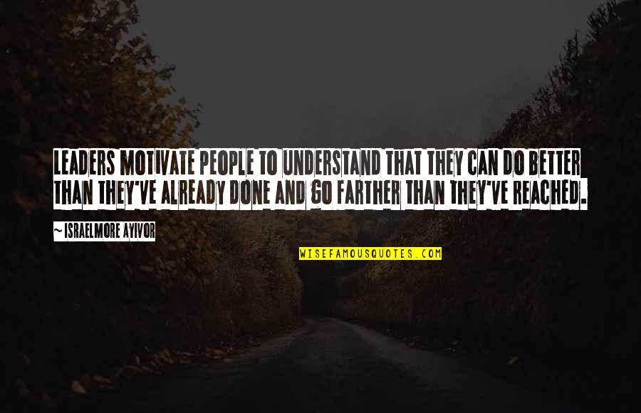Farther Quotes By Israelmore Ayivor: Leaders motivate people to understand that they can