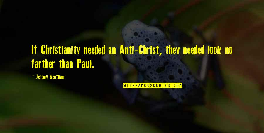 Farther Quotes By Jeremy Bentham: If Christianity needed an Anti-Christ, they needed look