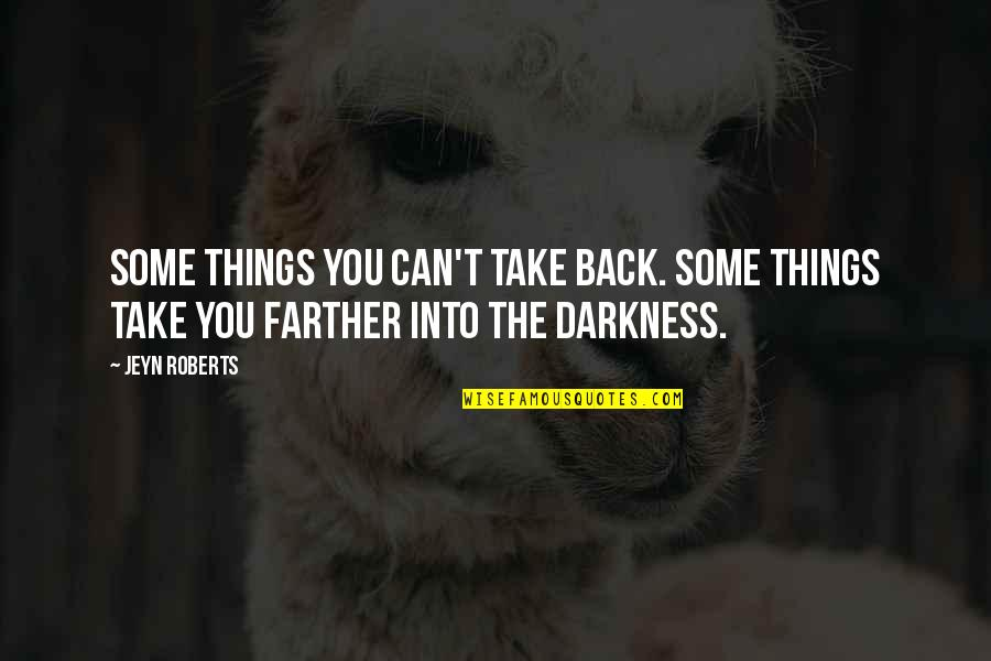 Farther Quotes By Jeyn Roberts: Some things you can't take back. Some things