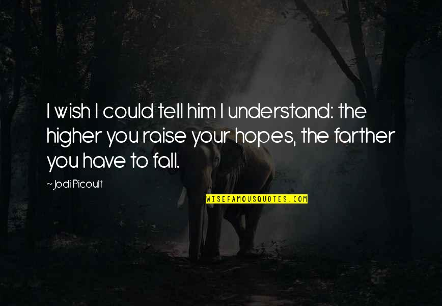 Farther Quotes By Jodi Picoult: I wish I could tell him I understand: