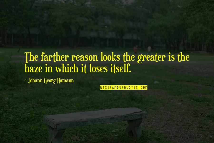 Farther Quotes By Johann Georg Hamann: The farther reason looks the greater is the