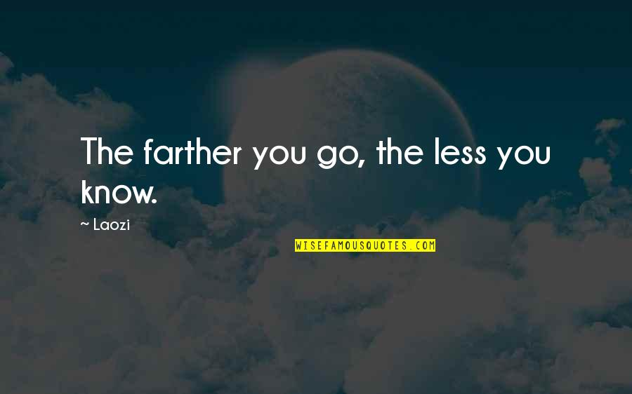 Farther Quotes By Laozi: The farther you go, the less you know.