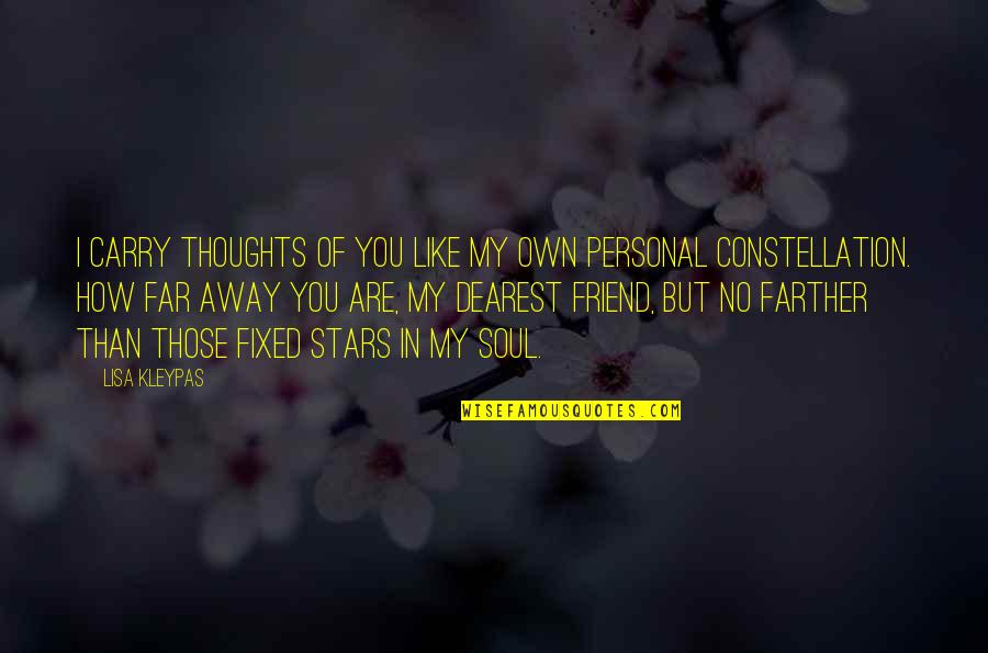 Farther Quotes By Lisa Kleypas: I carry thoughts of you like my own