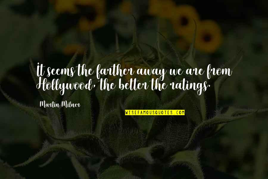 Farther Quotes By Martin Milner: It seems the farther away we are from