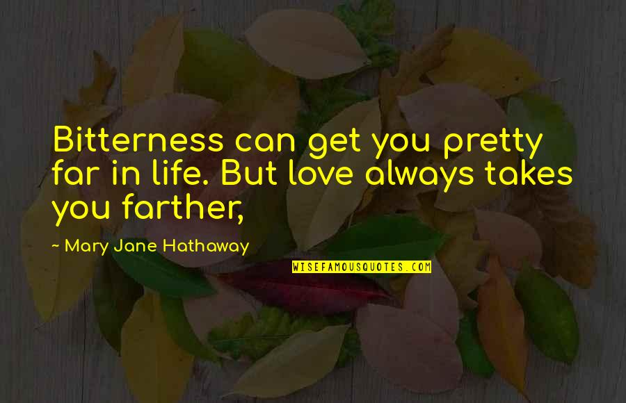 Farther Quotes By Mary Jane Hathaway: Bitterness can get you pretty far in life.