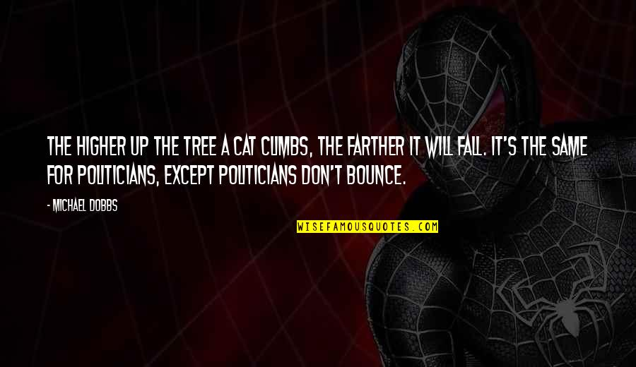 Farther Quotes By Michael Dobbs: The higher up the tree a cat climbs,