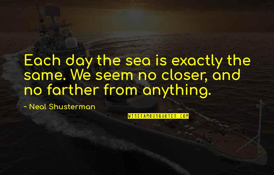 Farther Quotes By Neal Shusterman: Each day the sea is exactly the same.