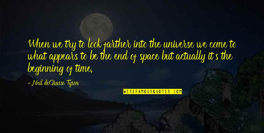 Farther Quotes By Neil DeGrasse Tyson: When we try to look farther into the
