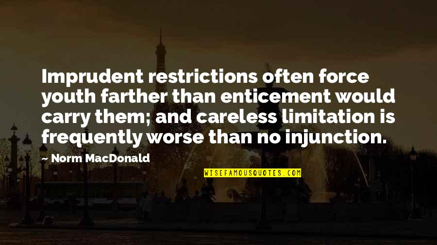 Farther Quotes By Norm MacDonald: Imprudent restrictions often force youth farther than enticement