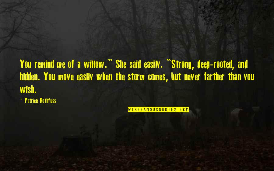 """Farther Quotes By Patrick Rothfuss: You remind me of a willow."""" She said"""