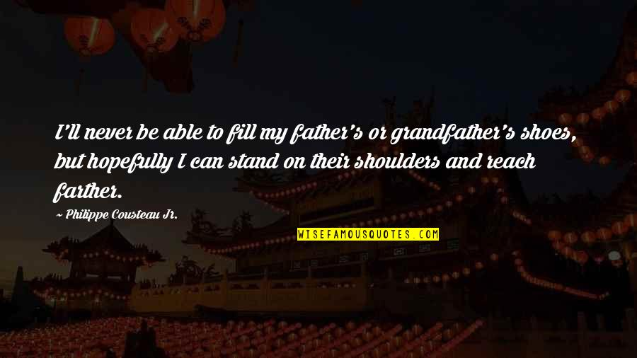 Farther Quotes By Philippe Cousteau Jr.: I'll never be able to fill my father's