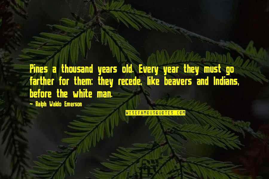 Farther Quotes By Ralph Waldo Emerson: Pines a thousand years old. Every year they