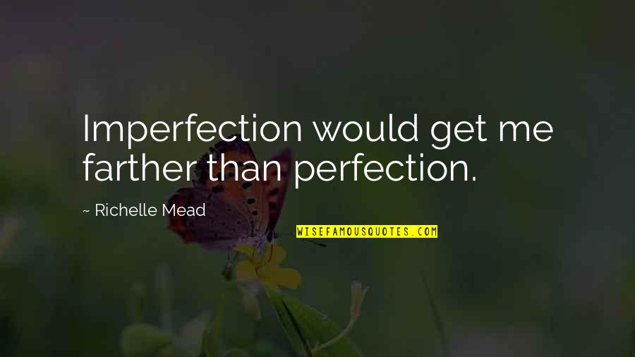 Farther Quotes By Richelle Mead: Imperfection would get me farther than perfection.