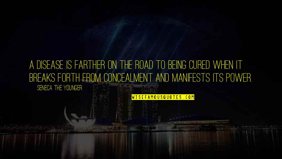 Farther Quotes By Seneca The Younger: A disease is farther on the road to