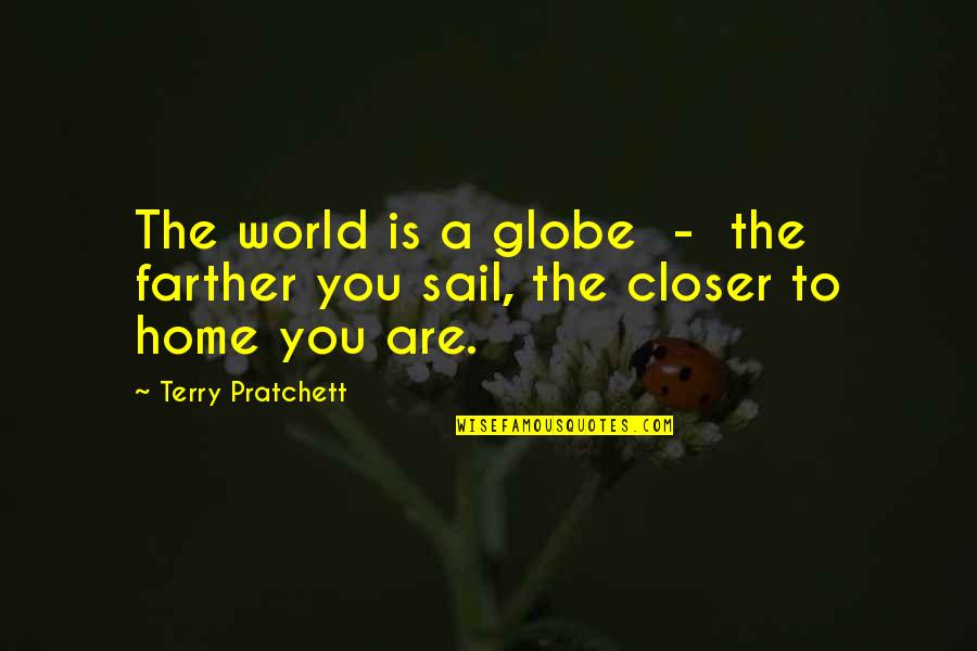 Farther Quotes By Terry Pratchett: The world is a globe - the farther