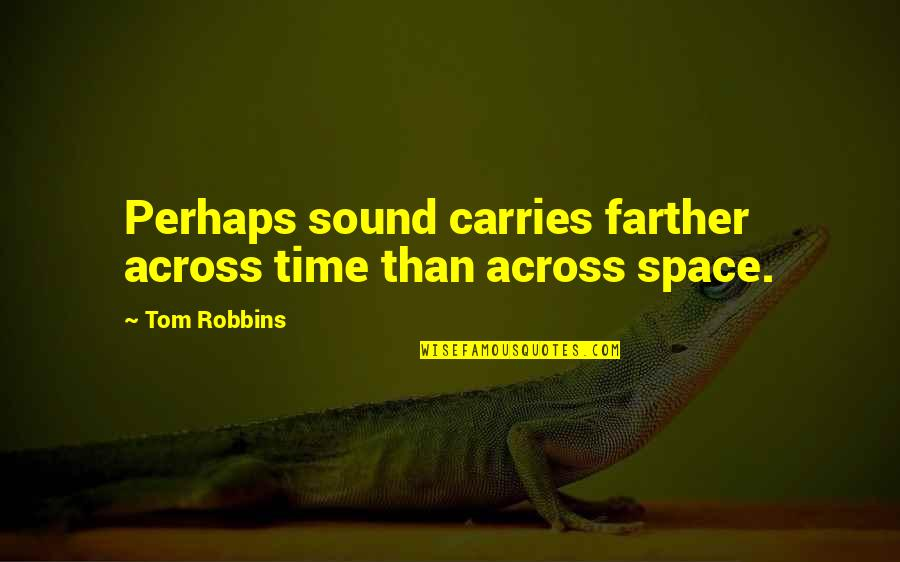 Farther Quotes By Tom Robbins: Perhaps sound carries farther across time than across