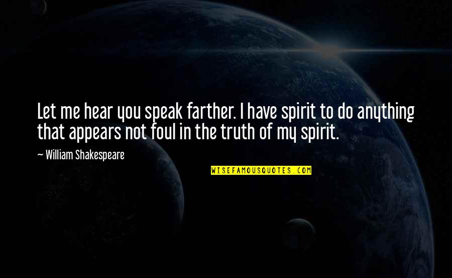 Farther Quotes By William Shakespeare: Let me hear you speak farther. I have