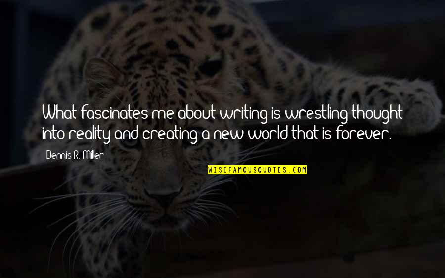 Fascinates Quotes By Dennis R. Miller: What fascinates me about writing is wrestling thought