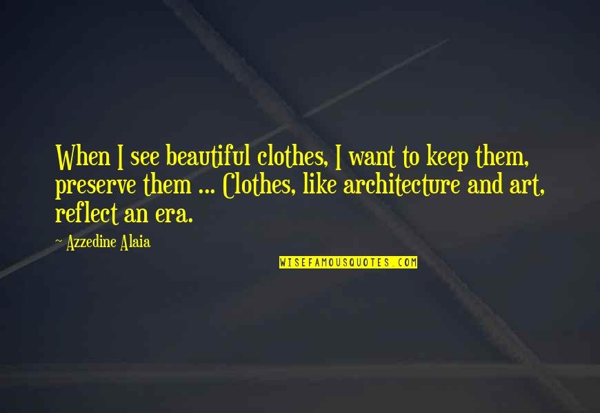 Fashion And Art Quotes By Azzedine Alaia: When I see beautiful clothes, I want to