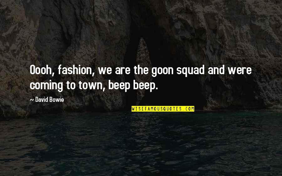 Fashion And Art Quotes By David Bowie: Oooh, fashion, we are the goon squad and